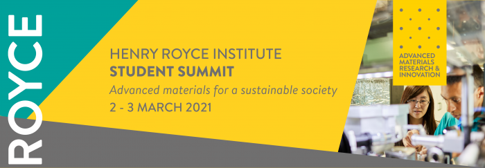 Henry Royce Institute Student Summit - 2-3 March 2021 - Advanced Materials for a Sustainable Society
